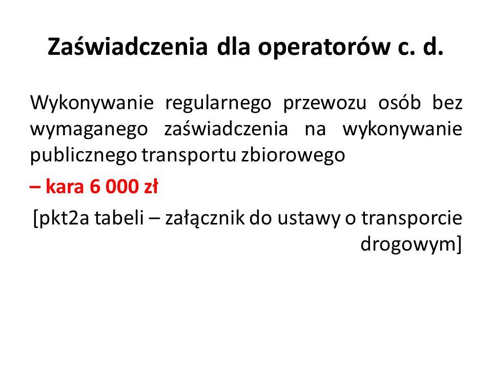 Zaświadczenia dla operatorów c. d. Wykonywanie regularnego przewozu osób bez wymaganego zaświadczenia na wykonywanie publicznego transportu zbiorowego