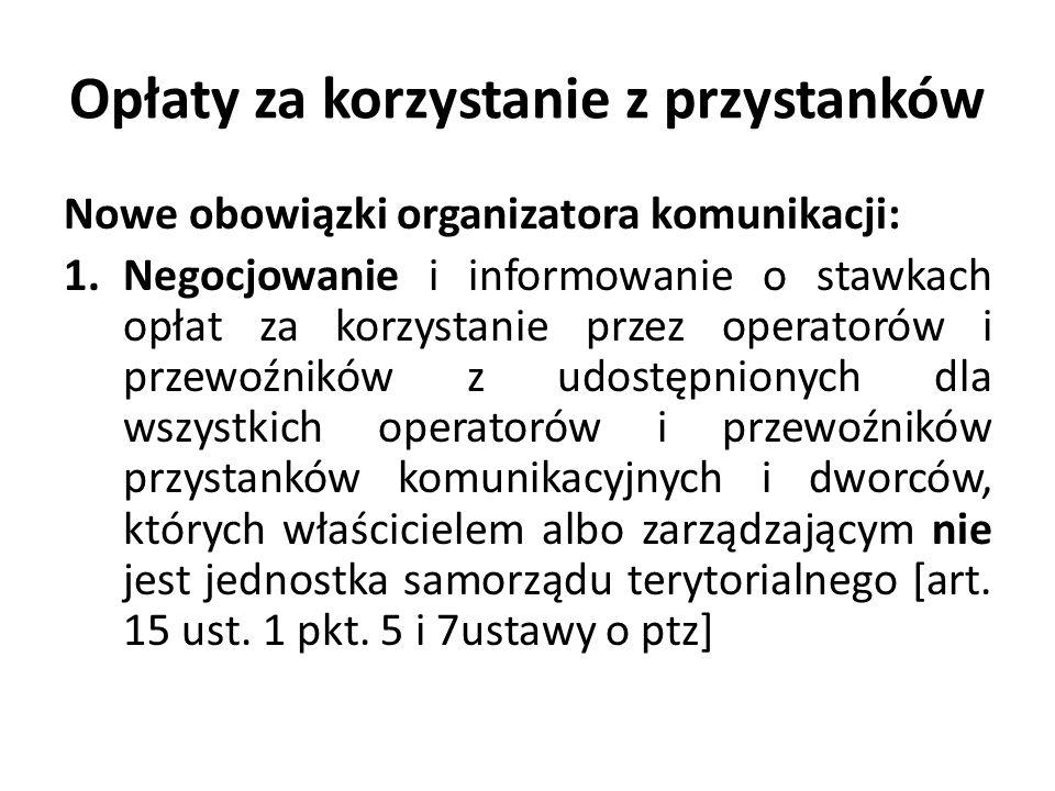Opłaty za korzystanie z przystanków Nowe obowiązki organizatora komunikacji: 1.Negocjowanie i informowanie o stawkach opłat za korzystanie przez opera