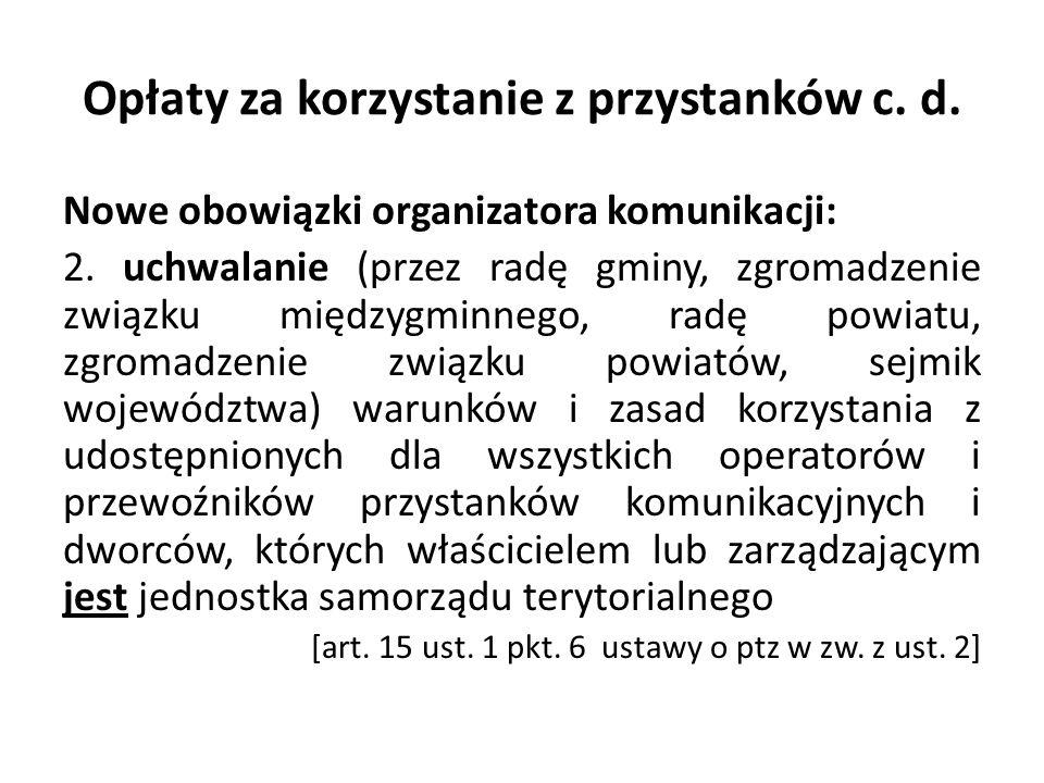 Opłaty za korzystanie z przystanków c. d. Nowe obowiązki organizatora komunikacji: 2. uchwalanie (przez radę gminy, zgromadzenie związku międzygminneg