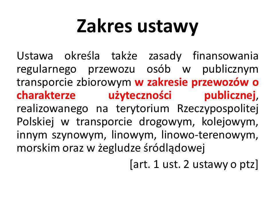 Zakres ustawy Ustawa określa także zasady finansowania regularnego przewozu osób w publicznym transporcie zbiorowym w zakresie przewozów o charakterze