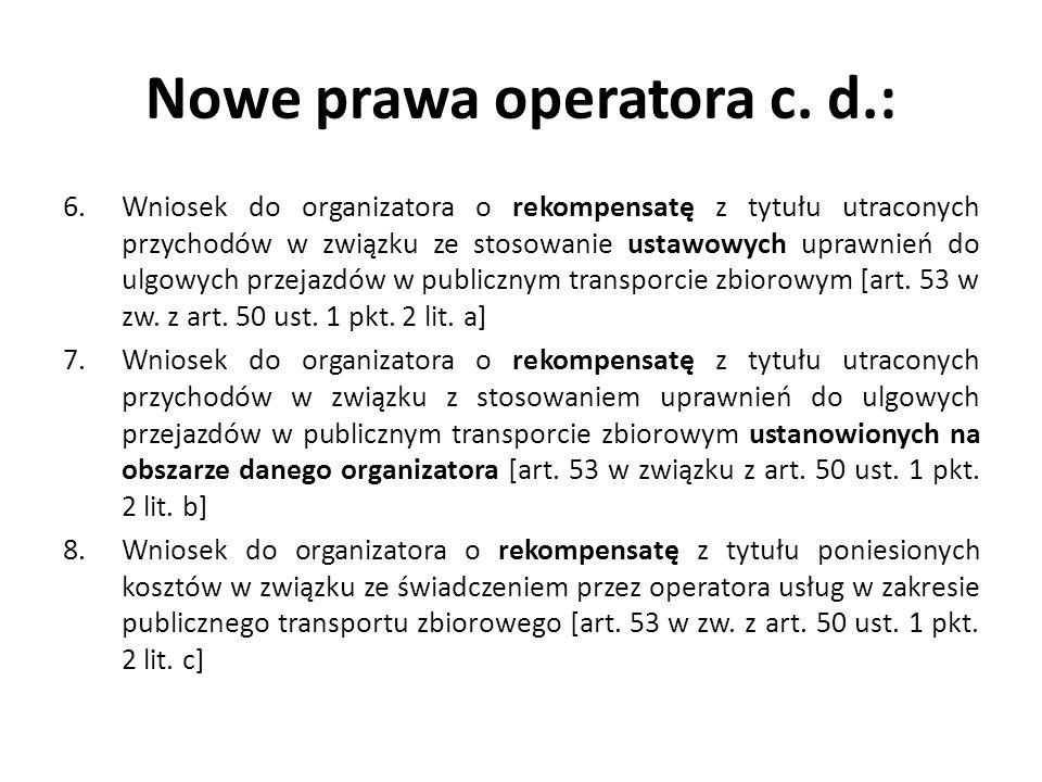 Nowe prawa operatora c. d.: 6.Wniosek do organizatora o rekompensatę z tytułu utraconych przychodów w związku ze stosowanie ustawowych uprawnień do ul