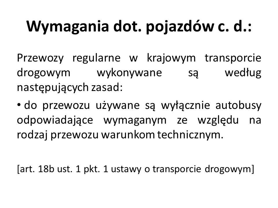 Wymagania dot. pojazdów c. d.: Przewozy regularne w krajowym transporcie drogowym wykonywane są według następujących zasad: do przewozu używane są wył