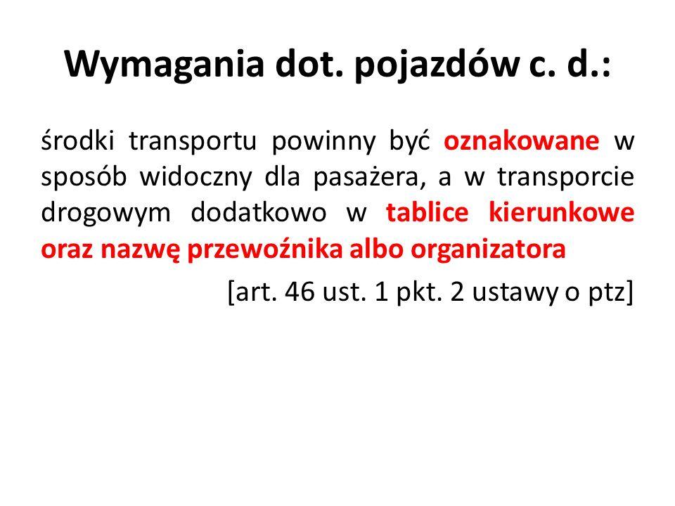 Wymagania dot. pojazdów c. d.: środki transportu powinny być oznakowane w sposób widoczny dla pasażera, a w transporcie drogowym dodatkowo w tablice k