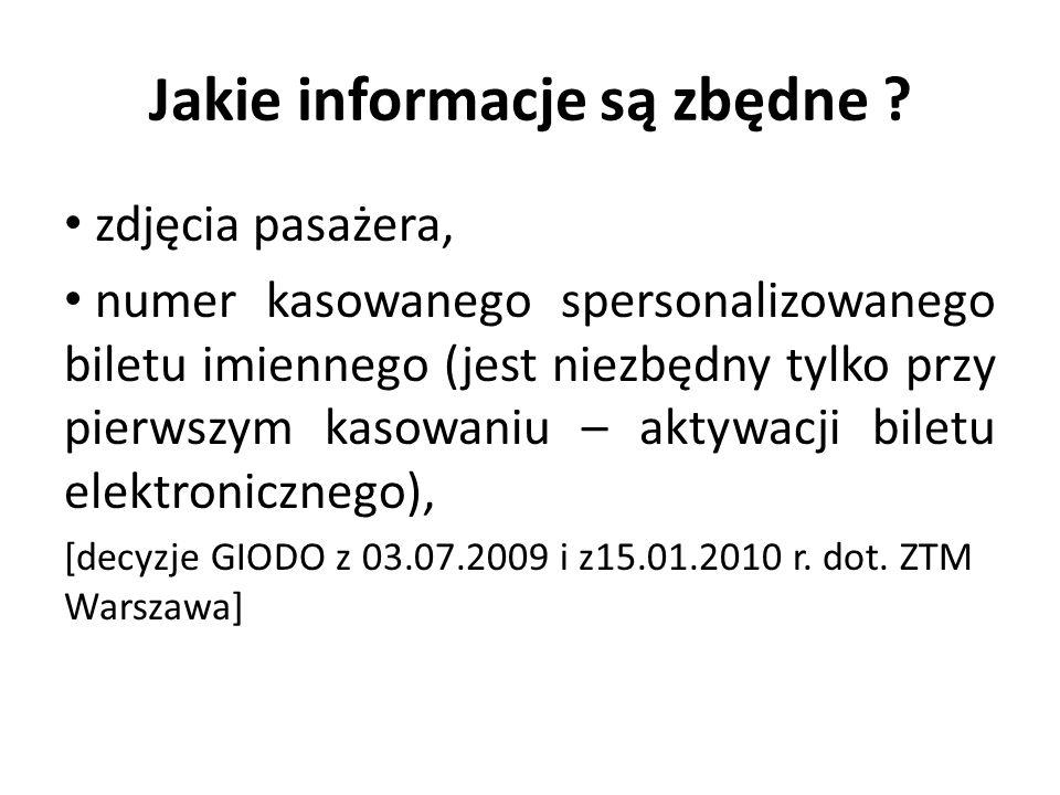 Jakie informacje są zbędne ? zdjęcia pasażera, numer kasowanego spersonalizowanego biletu imiennego (jest niezbędny tylko przy pierwszym kasowaniu – a