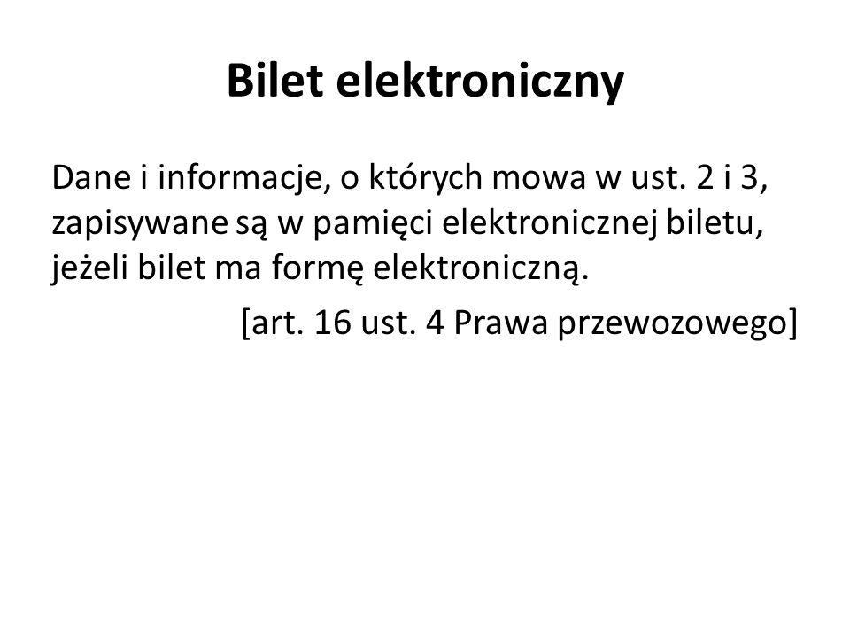 Bilet elektroniczny Dane i informacje, o których mowa w ust. 2 i 3, zapisywane są w pamięci elektronicznej biletu, jeżeli bilet ma formę elektroniczną