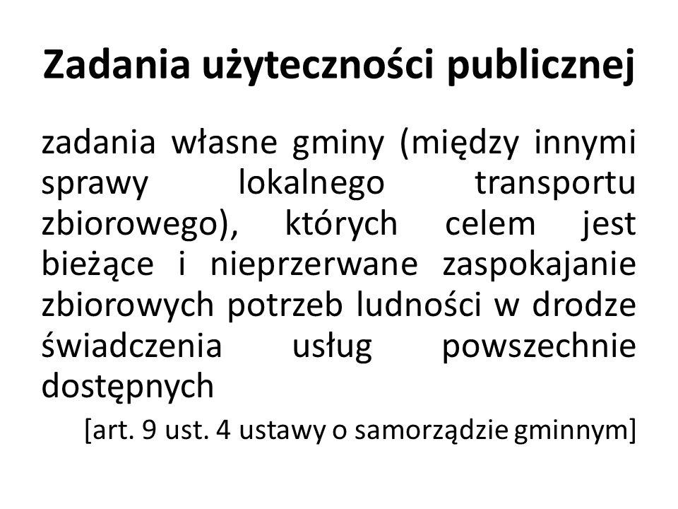 Zadania użyteczności publicznej zadania własne gminy (między innymi sprawy lokalnego transportu zbiorowego), których celem jest bieżące i nieprzerwane