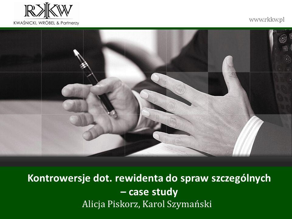 www.rkkw.pl Kontrowersje dot. rewidenta do spraw szczególnych – case study Alicja Piskorz, Karol Szymański