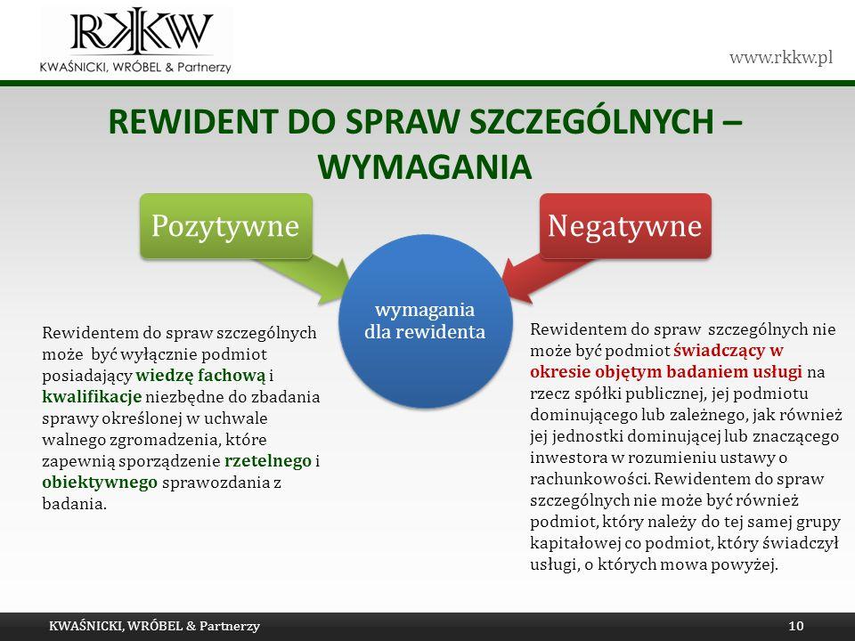 www.rkkw.pl REWIDENT DO SPRAW SZCZEGÓLNYCH – WYMAGANIA KWAŚNICKI, WRÓBEL & Partnerzy10 Pozytywne Negatywne wymagania dla rewidenta Rewidentem do spraw