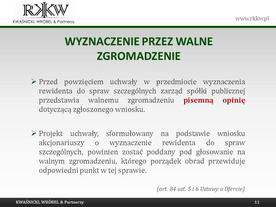 www.rkkw.pl WYZNACZENIE PRZEZ WALNE ZGROMADZENIE Przed powzięciem uchwały w przedmiocie wyznaczenia rewidenta do spraw szczególnych zarząd spółki publ