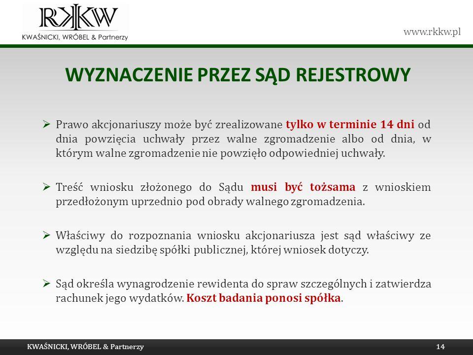 www.rkkw.pl WYZNACZENIE PRZEZ SĄD REJESTROWY Prawo akcjonariuszy może być zrealizowane tylko w terminie 14 dni od dnia powzięcia uchwały przez walne z