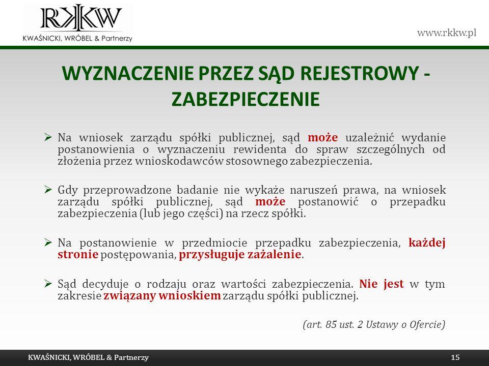 www.rkkw.pl WYZNACZENIE PRZEZ SĄD REJESTROWY - ZABEZPIECZENIE Na wniosek zarządu spółki publicznej, sąd może uzależnić wydanie postanowienia o wyznacz