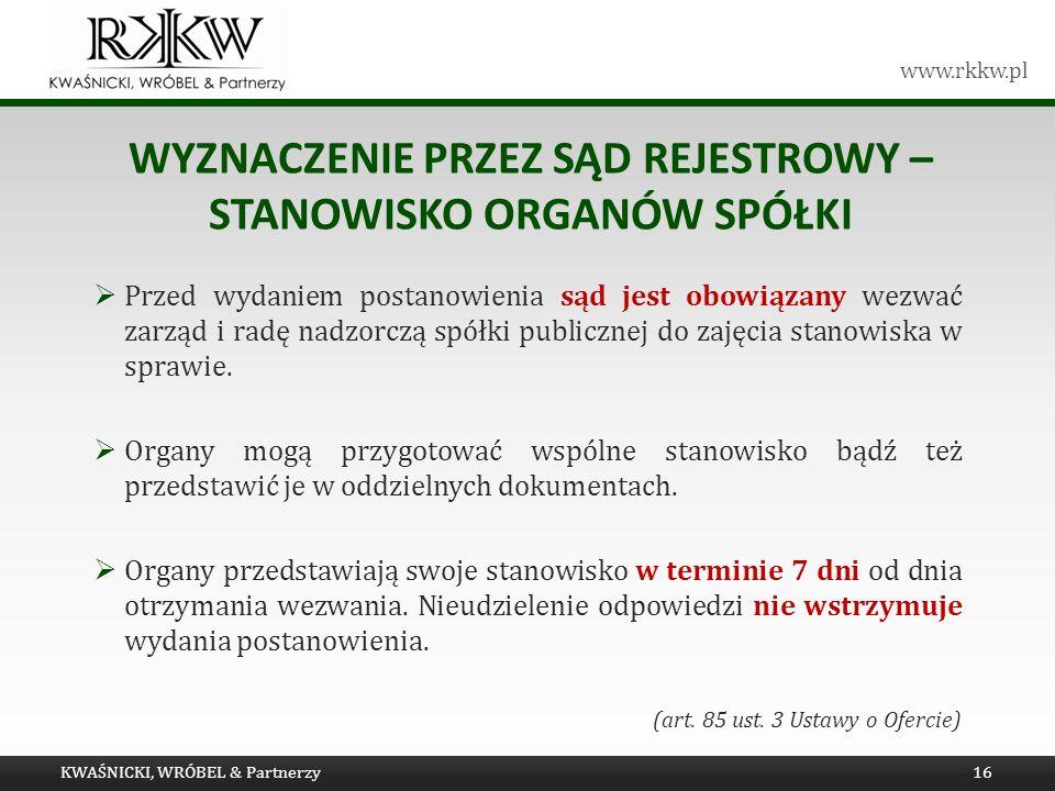 www.rkkw.pl WYZNACZENIE PRZEZ SĄD REJESTROWY – STANOWISKO ORGANÓW SPÓŁKI Przed wydaniem postanowienia sąd jest obowiązany wezwać zarząd i radę nadzorc