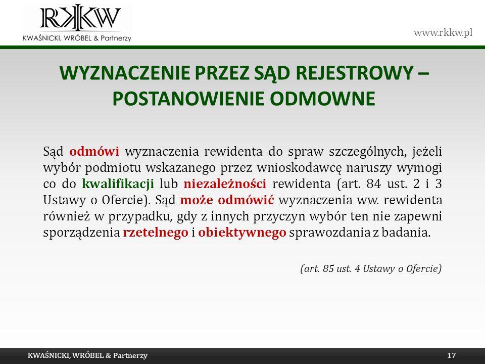 www.rkkw.pl WYZNACZENIE PRZEZ SĄD REJESTROWY – POSTANOWIENIE ODMOWNE Sąd odmówi wyznaczenia rewidenta do spraw szczególnych, jeżeli wybór podmiotu wsk