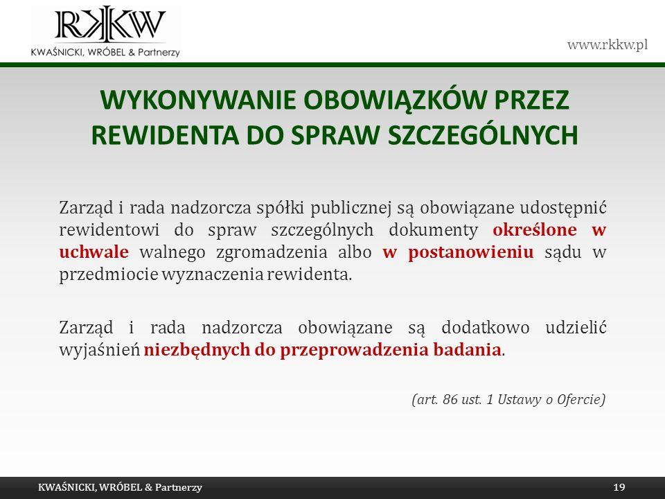 www.rkkw.pl WYKONYWANIE OBOWIĄZKÓW PRZEZ REWIDENTA DO SPRAW SZCZEGÓLNYCH Zarząd i rada nadzorcza spółki publicznej są obowiązane udostępnić rewidentow