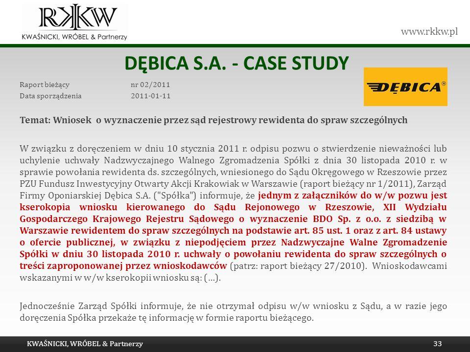 www.rkkw.pl DĘBICA S.A. - CASE STUDY Raport bieżący nr 02/2011 Data sporządzenia 2011-01-11 Temat: Wniosek o wyznaczenie przez sąd rejestrowy rewident