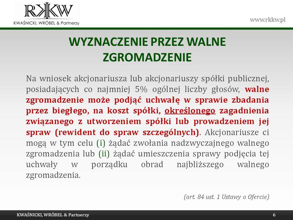 www.rkkw.pl WYZNACZENIE PRZEZ WALNE ZGROMADZENIE Na wniosek akcjonariusza lub akcjonariuszy spółki publicznej, posiadających co najmniej 5% ogólnej li