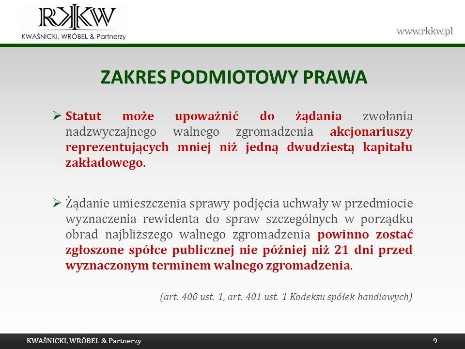 www.rkkw.pl ZAKRES PODMIOTOWY PRAWA Statut może upoważnić do żądania zwołania nadzwyczajnego walnego zgromadzenia akcjonariuszy reprezentujących mniej