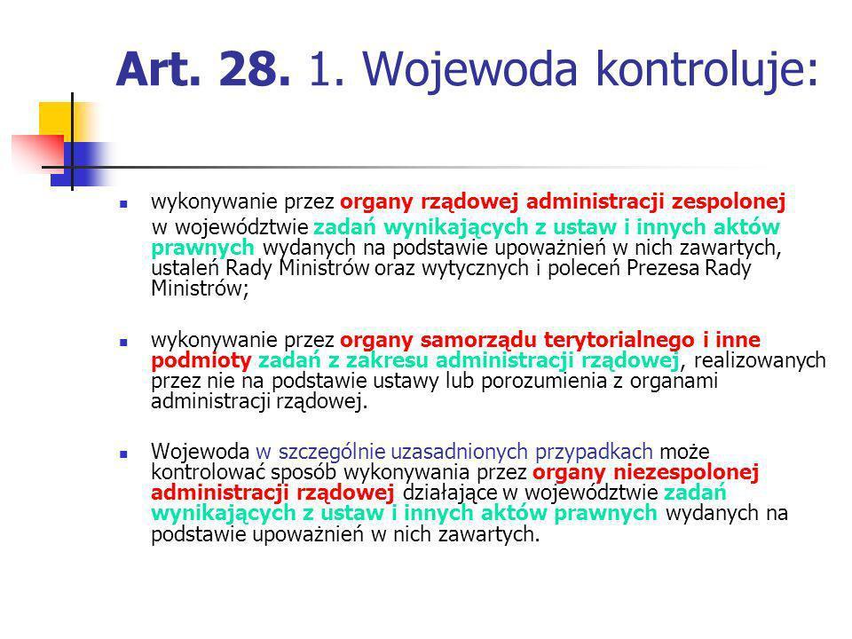 Art. 28. 1. Wojewoda kontroluje: wykonywanie przez organy rządowej administracji zespolonej w województwie zadań wynikających z ustaw i innych aktów p