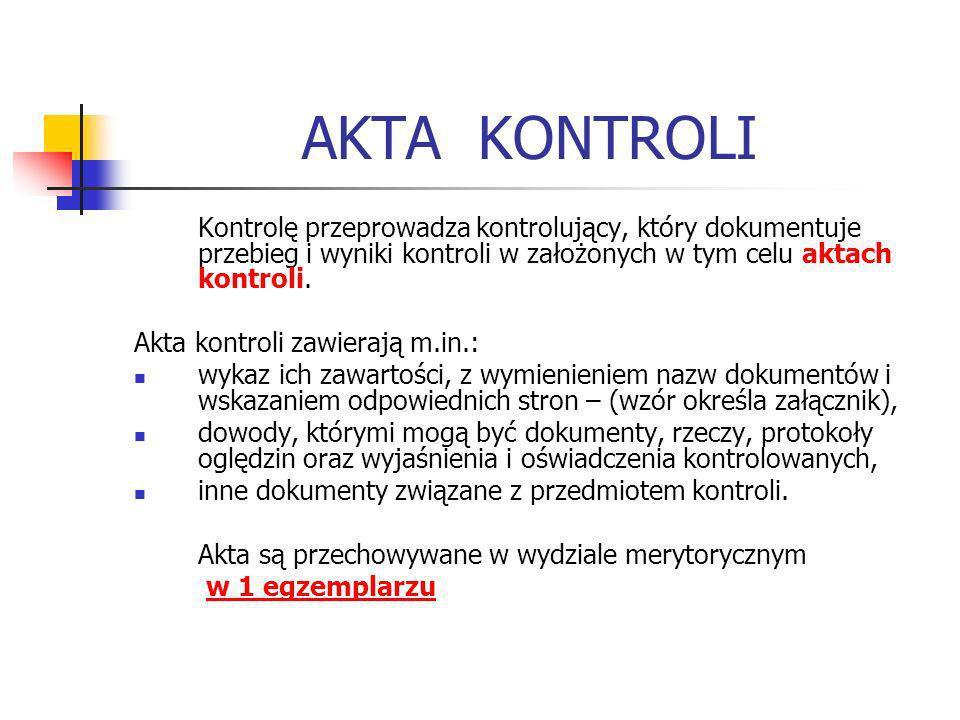 AKTA KONTROLI Kontrolę przeprowadza kontrolujący, który dokumentuje przebieg i wyniki kontroli w założonych w tym celu aktach kontroli. Akta kontroli