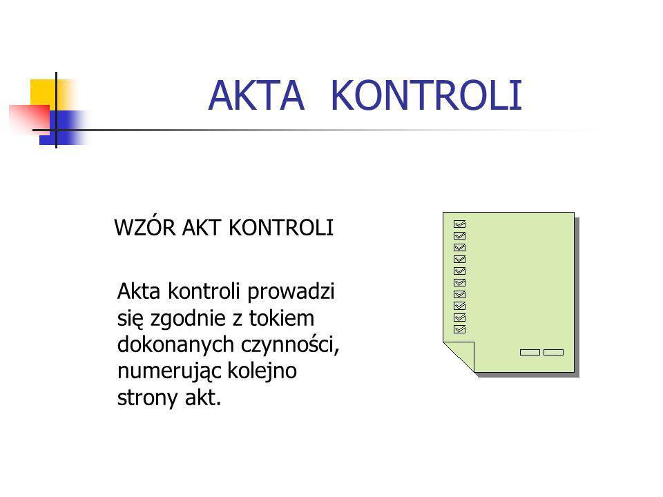 AKTA KONTROLI WZÓR AKT KONTROLI Akta kontroli prowadzi się zgodnie z tokiem dokonanych czynności, numerując kolejno strony akt.