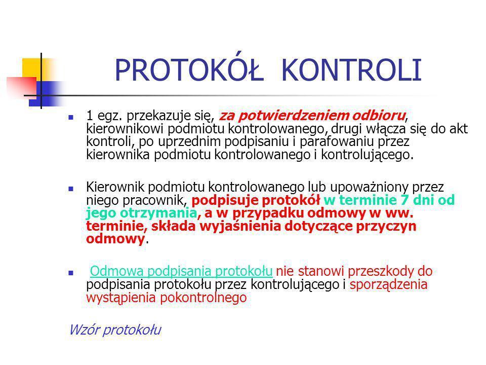 PROTOKÓŁ KONTROLI 1 egz. przekazuje się, za potwierdzeniem odbioru, kierownikowi podmiotu kontrolowanego, drugi włącza się do akt kontroli, po uprzedn