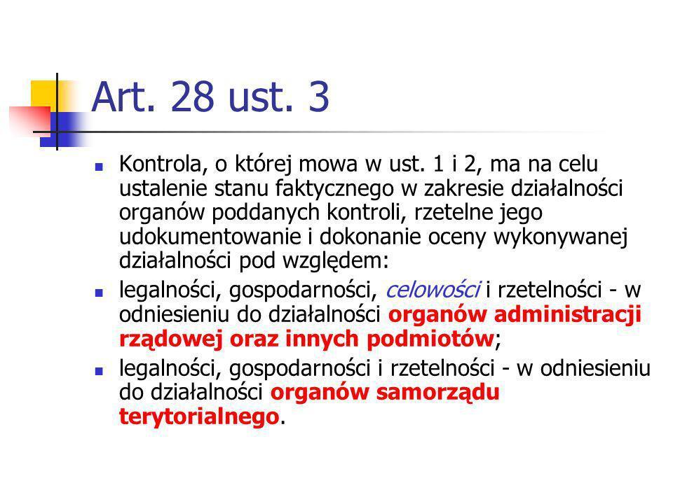 Art. 28 ust. 3 Kontrola, o której mowa w ust. 1 i 2, ma na celu ustalenie stanu faktycznego w zakresie działalności organów poddanych kontroli, rzetel