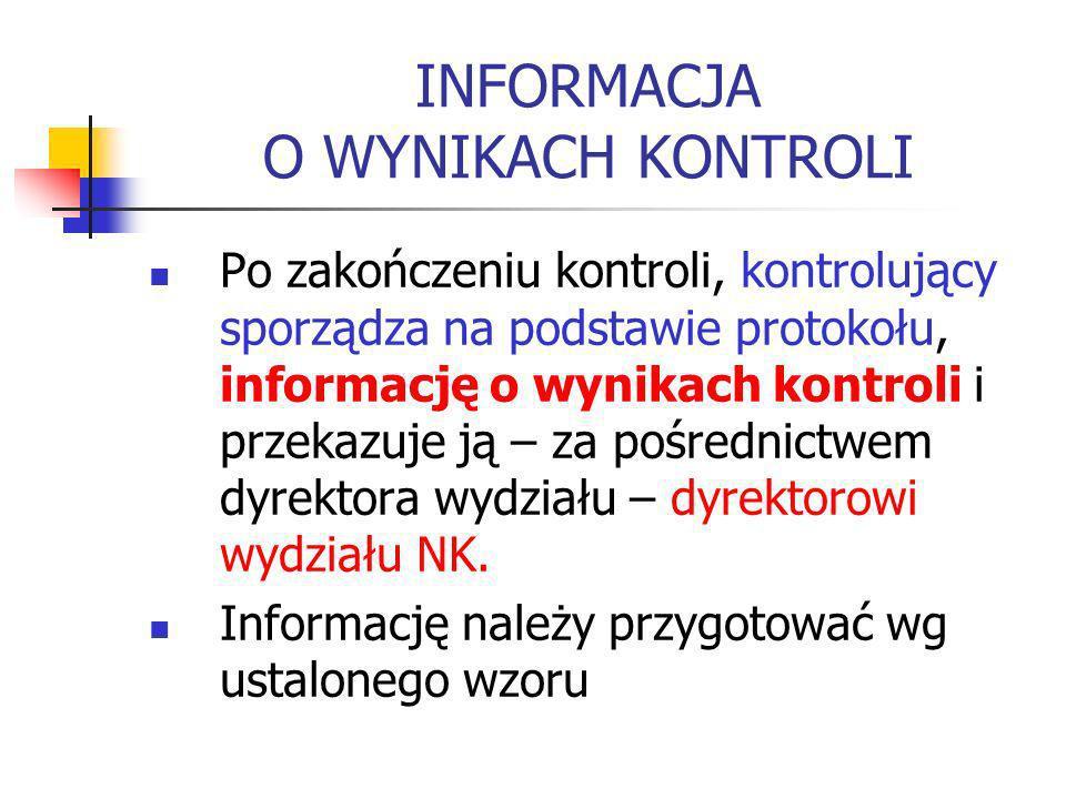 INFORMACJA O WYNIKACH KONTROLI Po zakończeniu kontroli, kontrolujący sporządza na podstawie protokołu, informację o wynikach kontroli i przekazuje ją