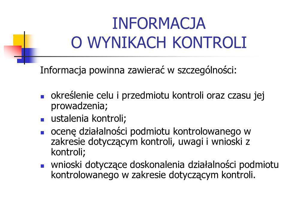 INFORMACJA O WYNIKACH KONTROLI Informacja powinna zawierać w szczególności: określenie celu i przedmiotu kontroli oraz czasu jej prowadzenia; ustaleni