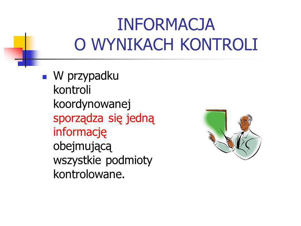 INFORMACJA O WYNIKACH KONTROLI W przypadku kontroli koordynowanej sporządza się jedną informację obejmującą wszystkie podmioty kontrolowane.