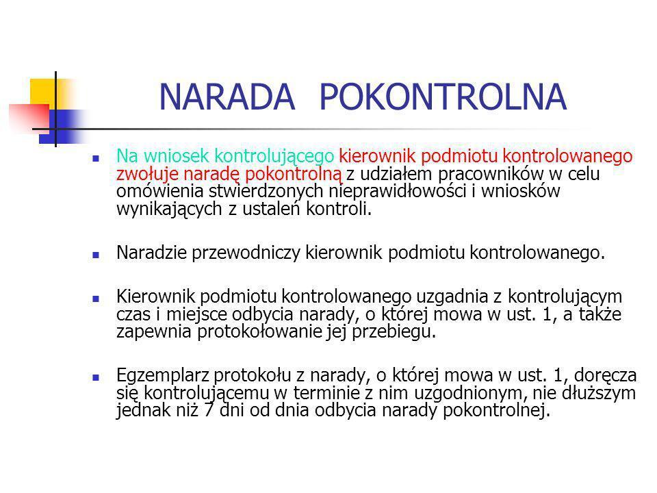 NARADA POKONTROLNA Na wniosek kontrolującego kierownik podmiotu kontrolowanego zwołuje naradę pokontrolną z udziałem pracowników w celu omówienia stwi