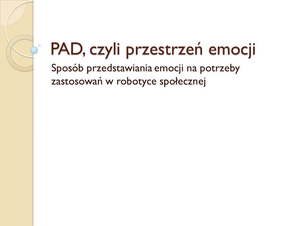 PAD, czyli przestrzeń emocji Sposób przedstawiania emocji na potrzeby zastosowań w robotyce społecznej