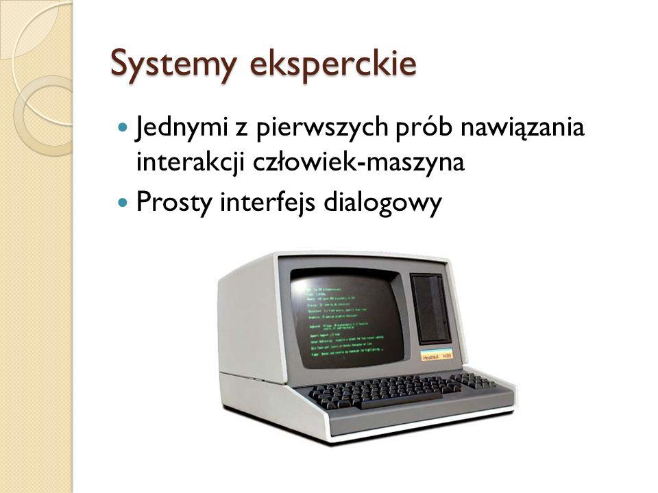 Systemy eksperckie Jednymi z pierwszych prób nawiązania interakcji człowiek-maszyna Prosty interfejs dialogowy