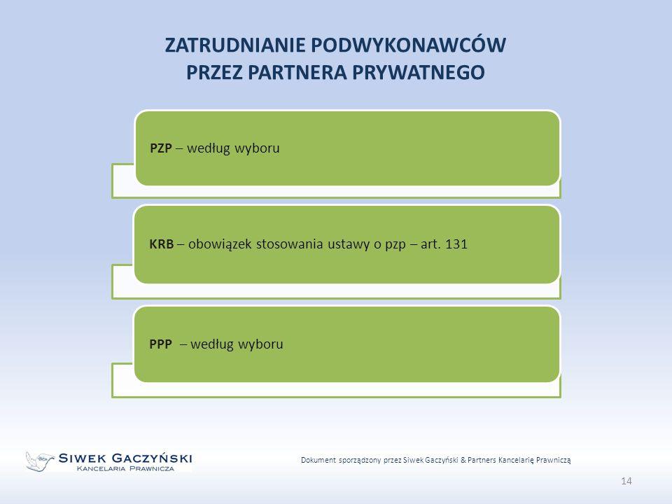 Dokument sporządzony przez Siwek Gaczyński & Partners Kancelarię Prawniczą 14 ZATRUDNIANIE PODWYKONAWCÓW PRZEZ PARTNERA PRYWATNEGO PZP – według wyboru KRB – obowiązek stosowania ustawy o pzp – art.