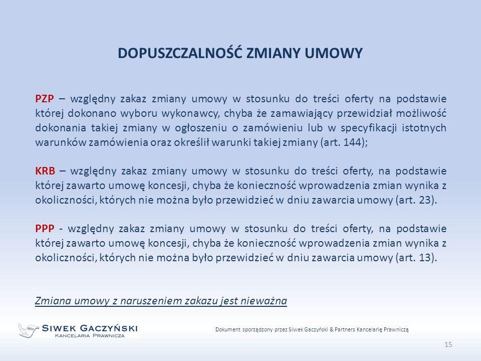 Dokument sporządzony przez Siwek Gaczyński & Partners Kancelarię Prawniczą 15 DOPUSZCZALNOŚĆ ZMIANY UMOWY PZP – względny zakaz zmiany umowy w stosunku do treści oferty na podstawie której dokonano wyboru wykonawcy, chyba że zamawiający przewidział możliwość dokonania takiej zmiany w ogłoszeniu o zamówieniu lub w specyfikacji istotnych warunków zamówienia oraz określił warunki takiej zmiany (art.