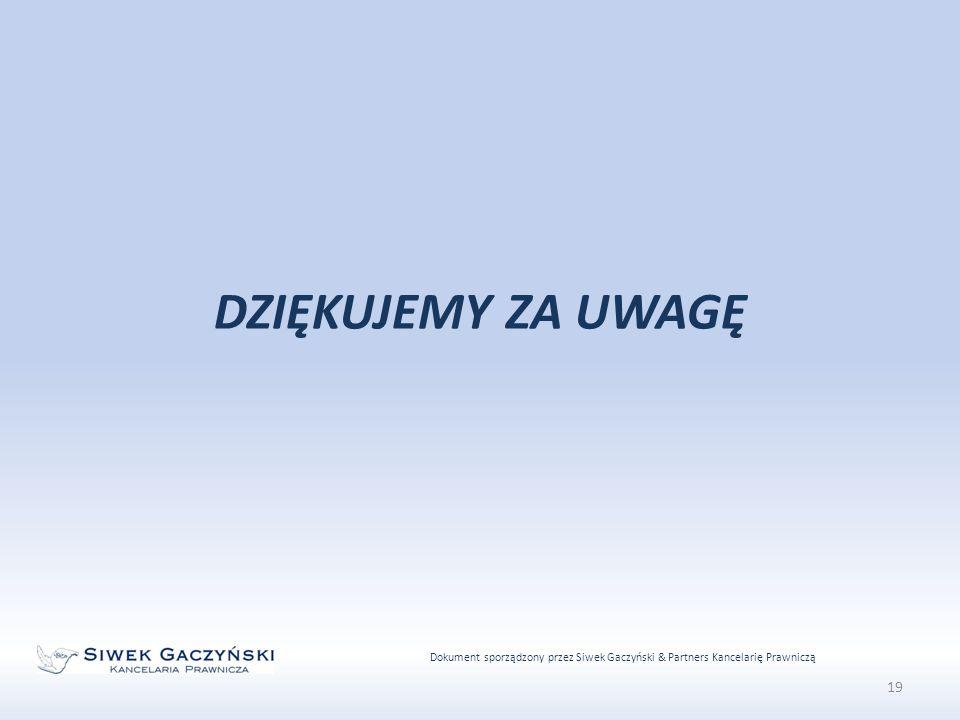 Dokument sporządzony przez Siwek Gaczyński & Partners Kancelarię Prawniczą 19 DZIĘKUJEMY ZA UWAGĘ