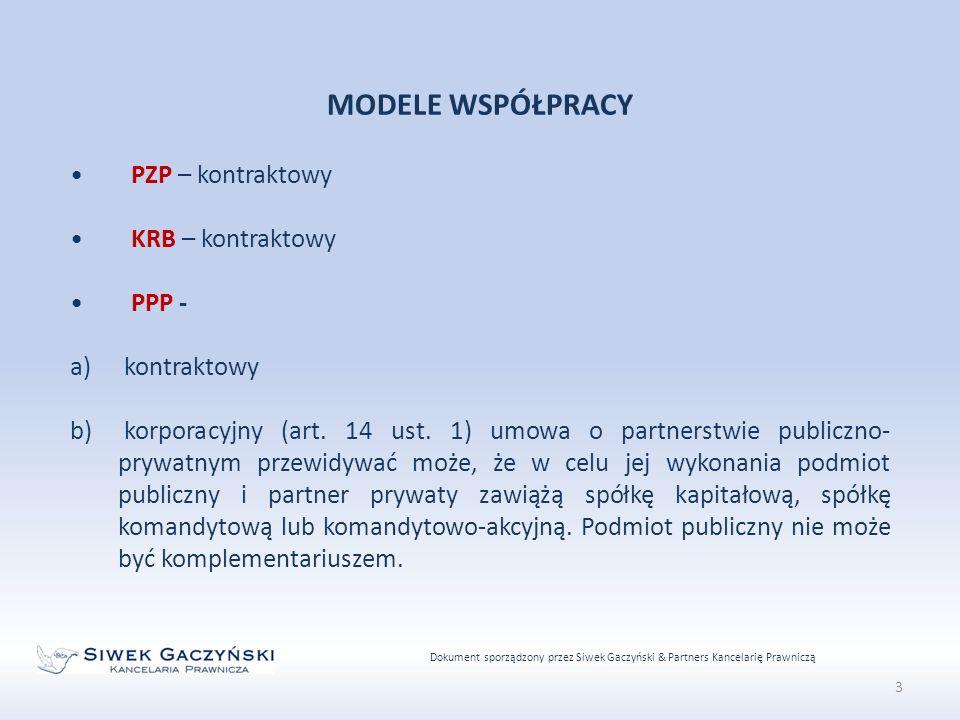 Dokument sporządzony przez Siwek Gaczyński & Partners Kancelarię Prawniczą 3 MODELE WSPÓŁPRACY PZP – kontraktowy KRB – kontraktowy PPP - a) kontraktowy b) korporacyjny (art.