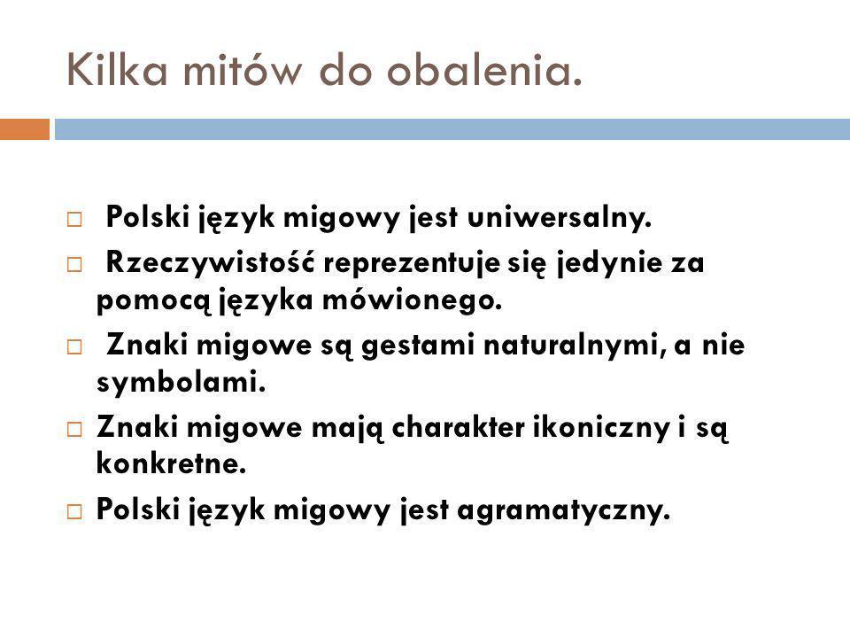 Kilka mitów do obalenia. Polski język migowy jest uniwersalny. Rzeczywistość reprezentuje się jedynie za pomocą języka mówionego. Znaki migowe są gest