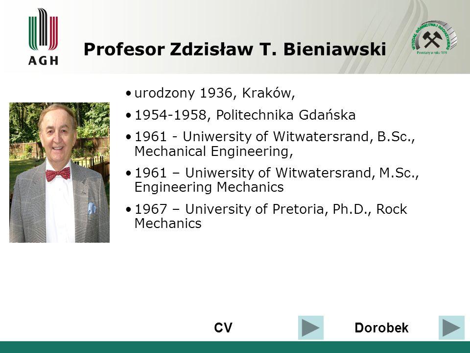 Profesor Zdzisław T. Bieniawski CVDorobek urodzony 1936, Kraków, 1954-1958, Politechnika Gdańska 1961 - Uniwersity of Witwatersrand, B.S c., Mechanica