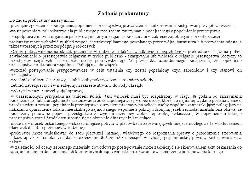 Zadania prokuratury Do zadań prokuratury należy m.in.: -przyjęcie zgłoszenia o podejrzeniu popełnienia przestępstwa, prowadzenie i nadzorowanie postęp