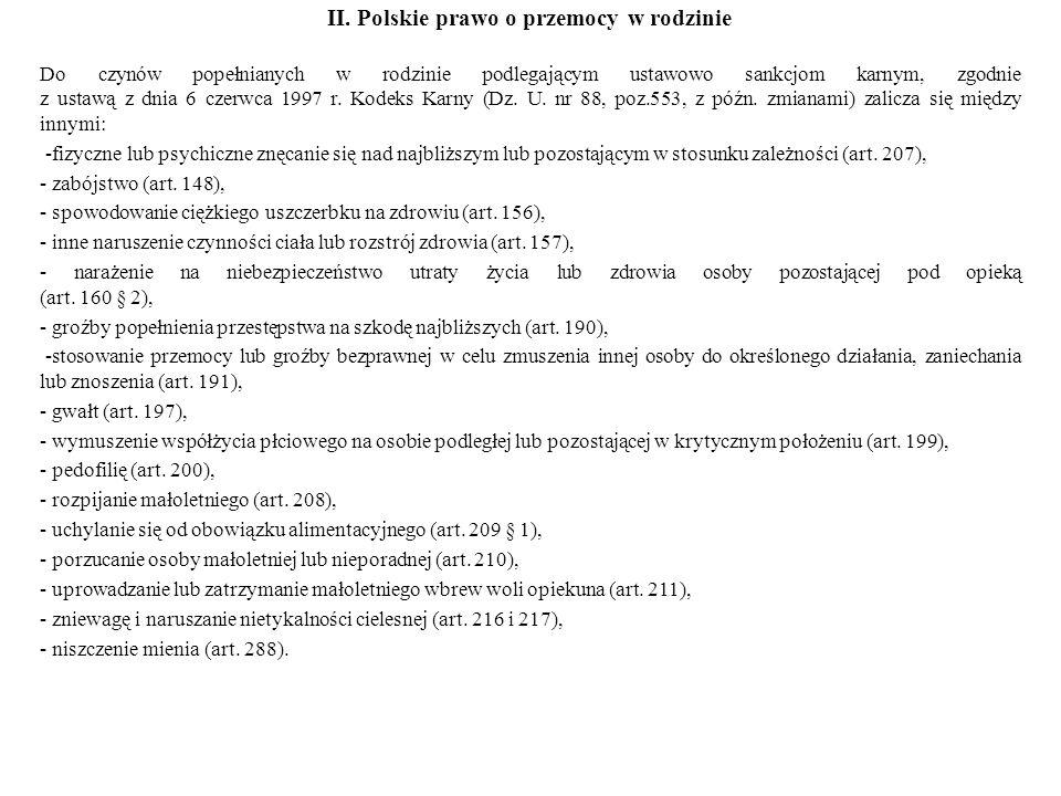 II. Polskie prawo o przemocy w rodzinie Do czynów popełnianych w rodzinie podlegającym ustawowo sankcjom karnym, zgodnie z ustawą z dnia 6 czerwca 199
