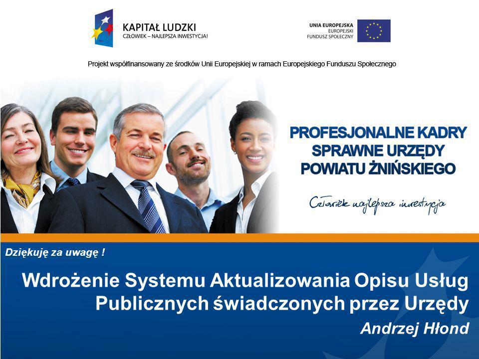 Dziękuję za uwagę ! Wdrożenie Systemu Aktualizowania Opisu Usług Publicznych świadczonych przez Urzędy Andrzej Hłond