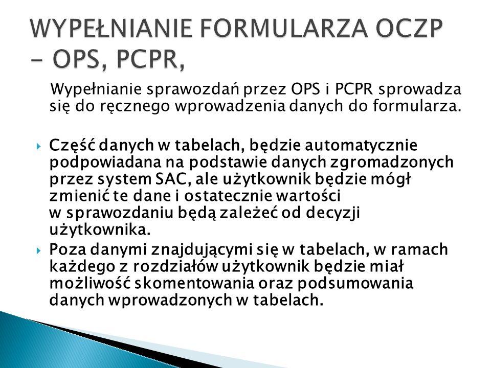 Wypełnianie sprawozdań przez OPS i PCPR sprowadza się do ręcznego wprowadzenia danych do formularza. Część danych w tabelach, będzie automatycznie pod