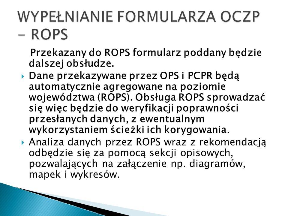 Przekazany do ROPS formularz poddany będzie dalszej obsłudze. Dane przekazywane przez OPS i PCPR będą automatycznie agregowane na poziomie województwa