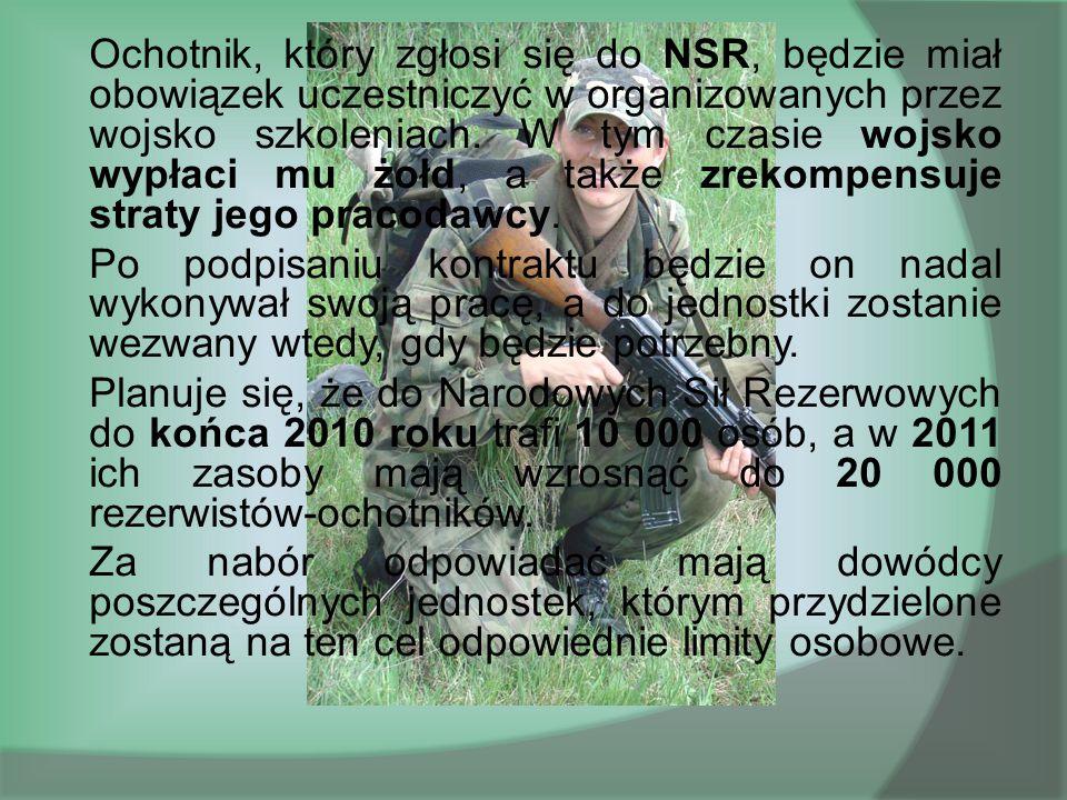 Ochotnik, który zgłosi się do NSR, będzie miał obowiązek uczestniczyć w organizowanych przez wojsko szkoleniach. W tym czasie wojsko wypłaci mu żołd,