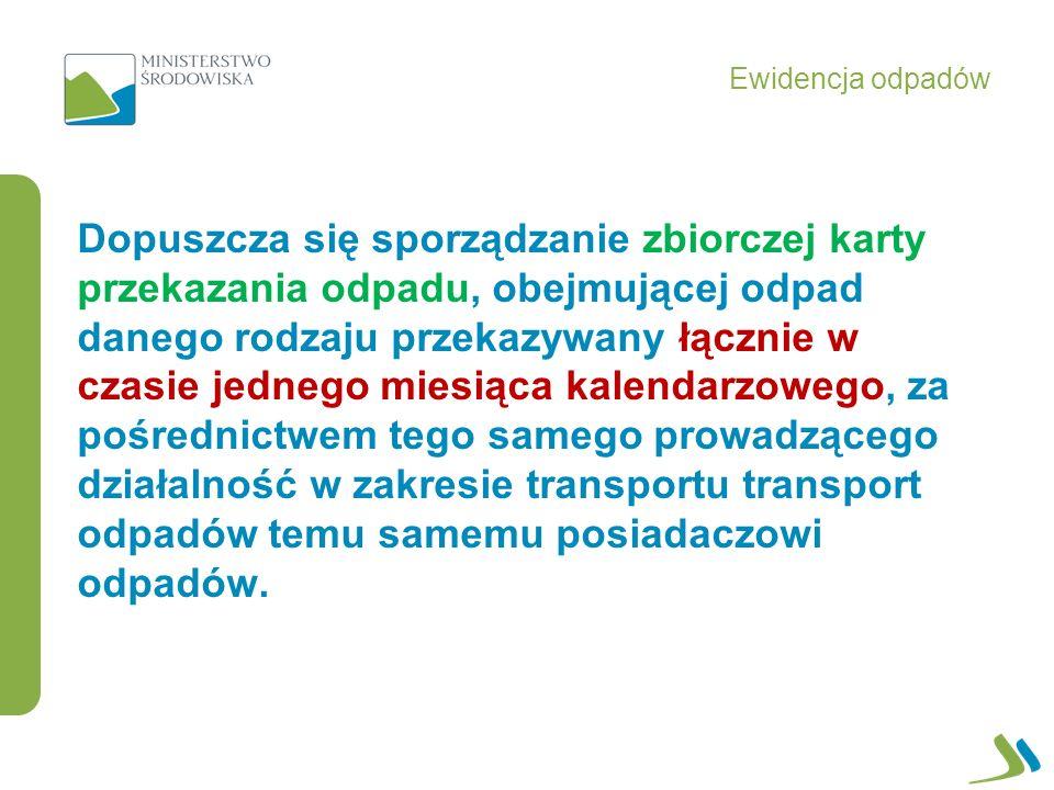 Dopuszcza się sporządzanie zbiorczej karty przekazania odpadu, obejmującej odpad danego rodzaju przekazywany łącznie w czasie jednego miesiąca kalendarzowego, za pośrednictwem tego samego prowadzącego działalność w zakresie transportu transport odpadów temu samemu posiadaczowi odpadów.