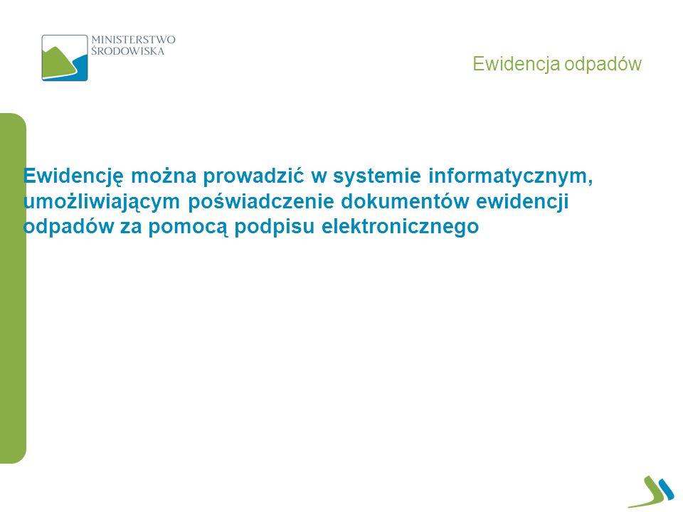 Ewidencję można prowadzić w systemie informatycznym, umożliwiającym poświadczenie dokumentów ewidencji odpadów za pomocą podpisu elektronicznego Ewidencja odpadów