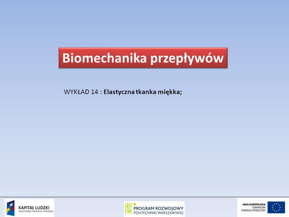 WYKŁAD 14 : Elastyczna tkanka miękka; Biomechanika przepływów