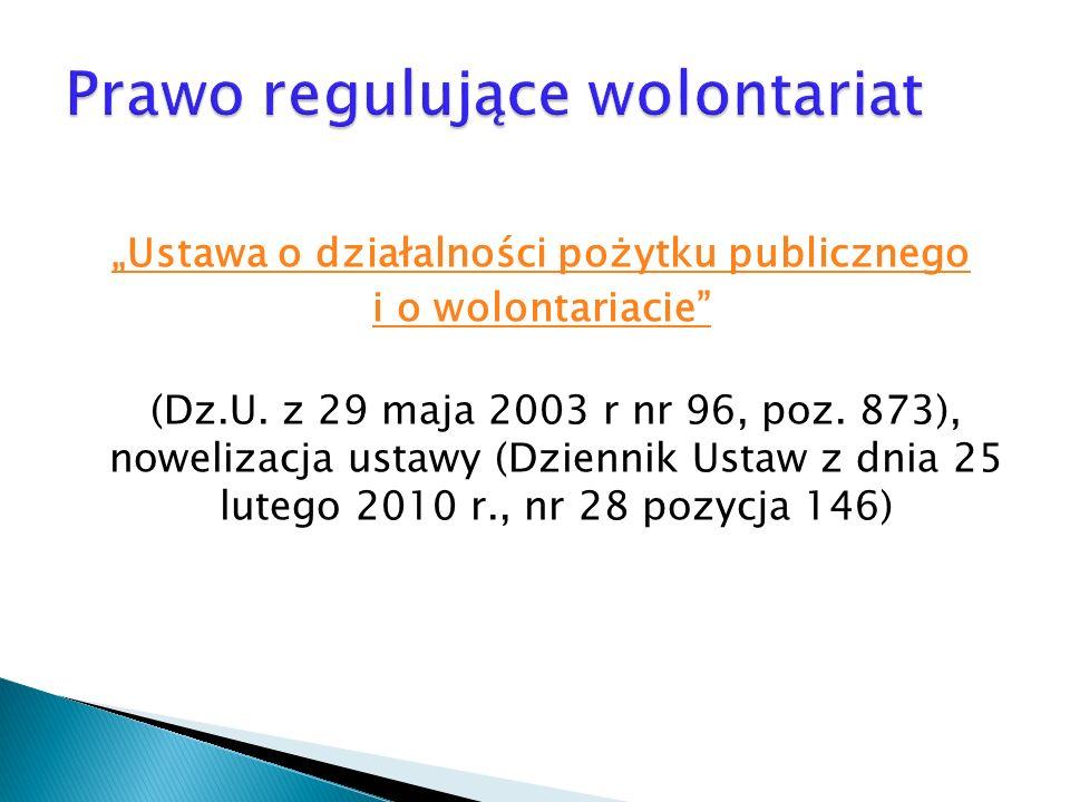 Ustawa o działalności pożytku publicznego i o wolontariacie (Dz.U. z 29 maja 2003 r nr 96, poz. 873), nowelizacja ustawy (Dziennik Ustaw z dnia 25 lut