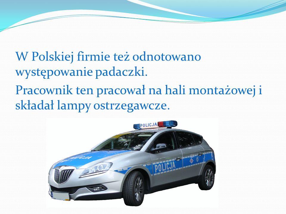 W Polskiej firmie też odnotowano występowanie padaczki. Pracownik ten pracował na hali montażowej i składał lampy ostrzegawcze.