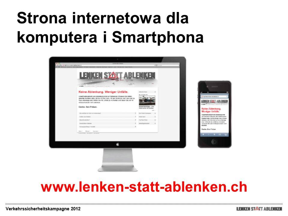 Strona internetowa dla komputera i Smartphona Verkehrssicherheitskampagne 2012 www.lenken-statt-ablenken.ch Verkehrssicherheitskampagne 2012